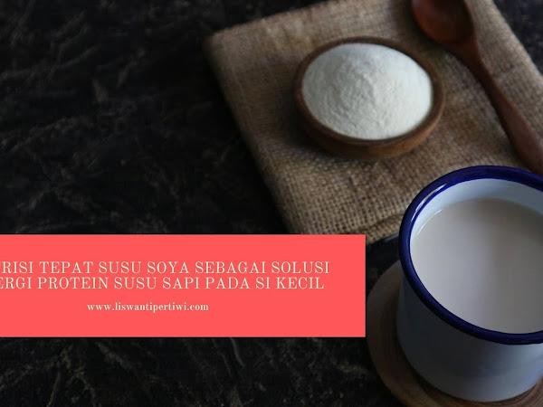 Nutrisi Tepat Susu Soya Sebagai Solusi Alergi Protein Susu Sapi Pada Si Kecil