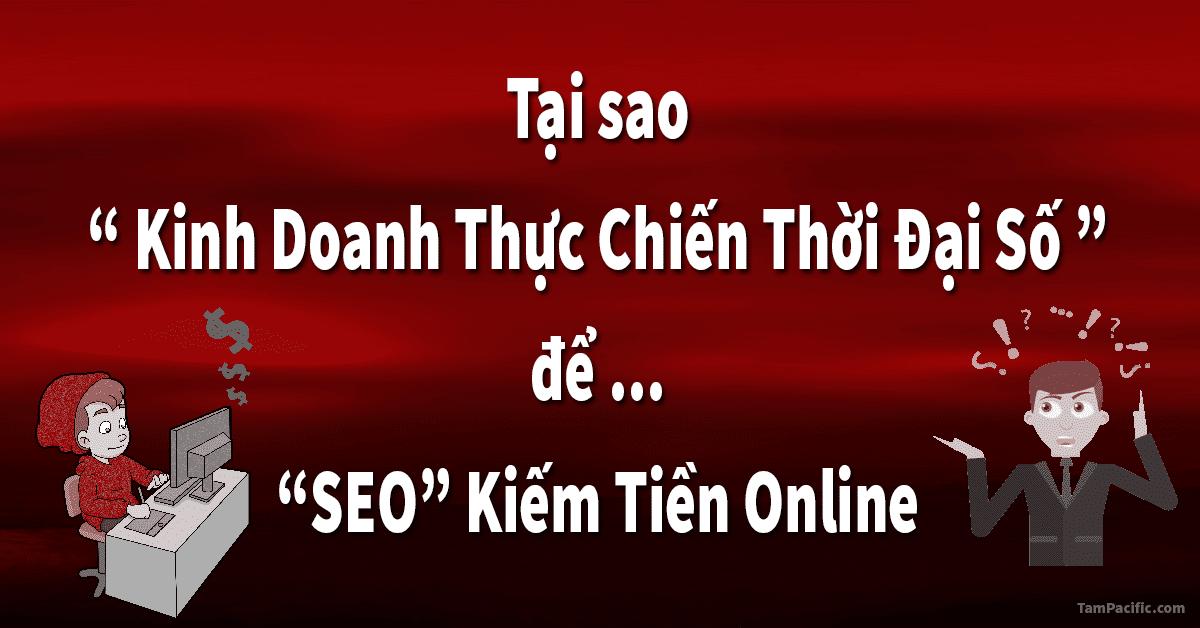 Tại sao Kinh Doanh Thực Chiến Thời Đại Số để SEO kiếm tiền online ?