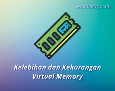 Kelebihan dan kekurangan virtual memory