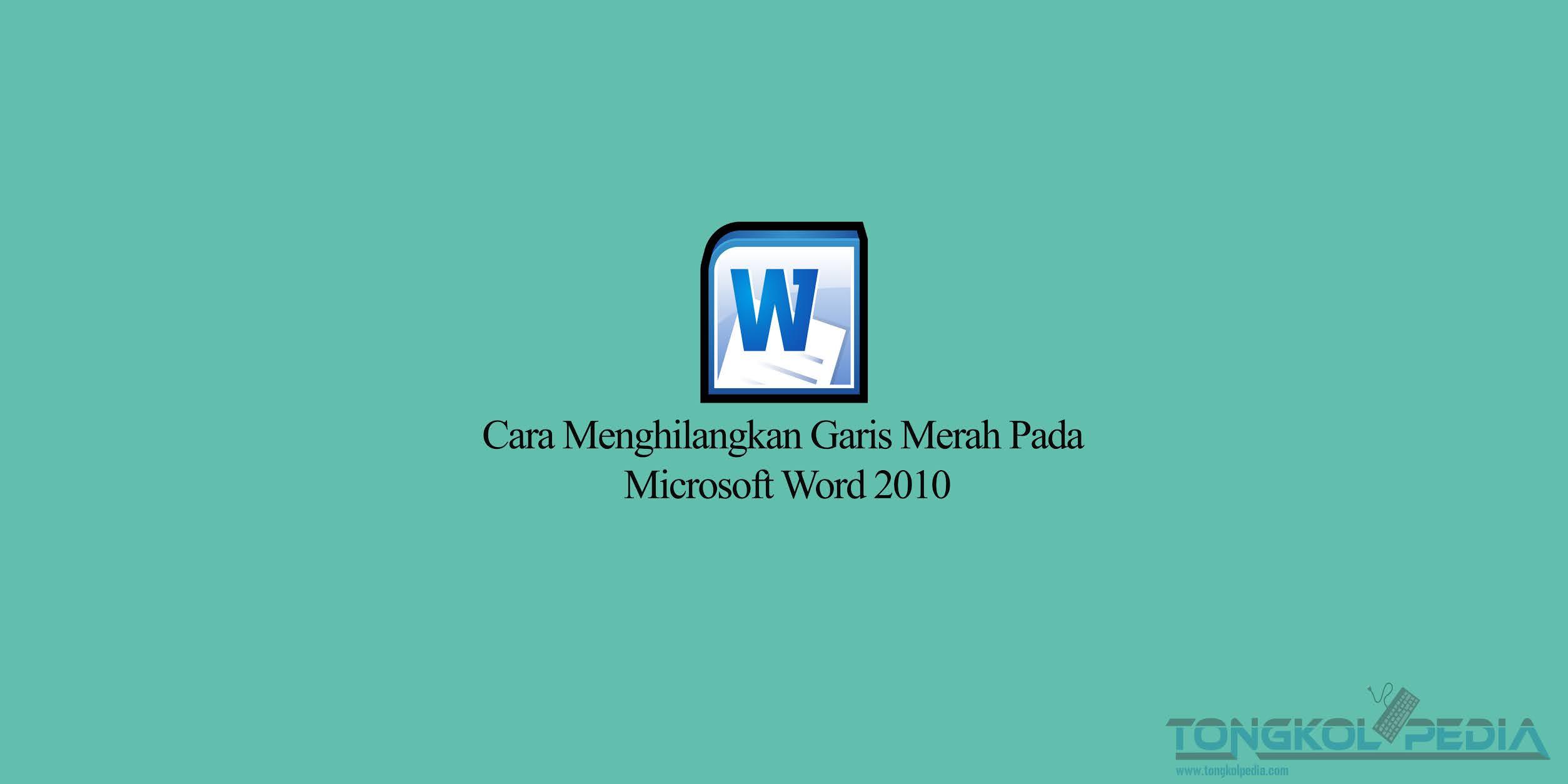 Cara Menghilangkan Garis Merah Pada Micrososft Word 2010