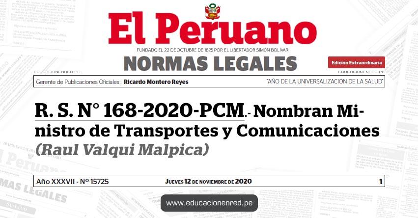 R. S. N° 168-2020-PCM.- Nombran Ministro de Transportes y Comunicaciones (Raul Valqui Malpica)