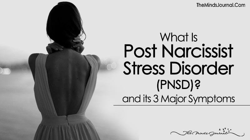 What Is Post-Narcissist Stress Disorder (PNSD)? and its 3 Major Symptom