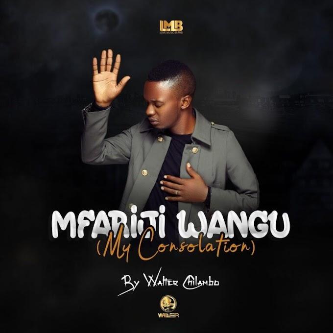 AUDIO | Walter Chilambo – Mfariji Wangu (My Consolation)| Download New song