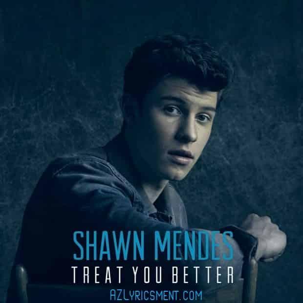 Treat You Better Lyrics Shawn Mendes  AZLyricsment.com