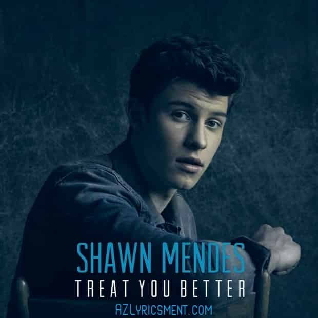 Treat You Better Lyrics Shawn Mendes | AZLyricsment.com