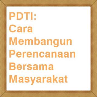PDTI: Cara Membangun Perencanaan Bersama Masyarakat
