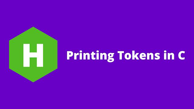 HackerRank Printing Tokens in c problem solution
