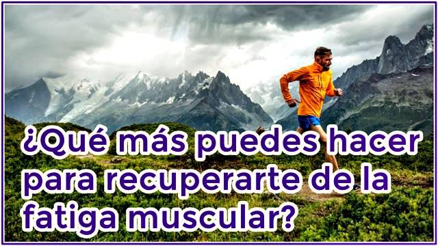 Otras cosas que puedes hacer contra la fatiga muscular