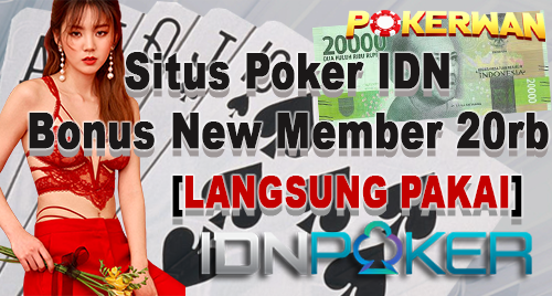 Situs Poker Idn Bonus New Member 20rb Langsung Pakai Idnpokerwan77 Blogspot Com Daftar Poker Online Judi Ceme Online Agen Idn Poker Uang Asli
