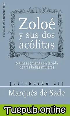 Zoloé y sus dos acólitas - Marqués de Sade [PDF] [EPUB]