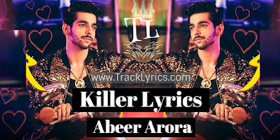 killer-lyrics-abeer-arora
