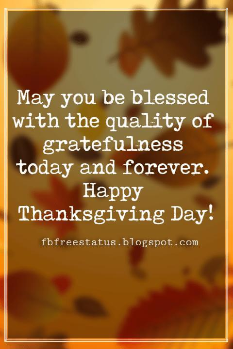 Thanksgiving Text Messages, May you be blessed with the quality of gratefulness today and forever. Happy Thanksgiving Day!