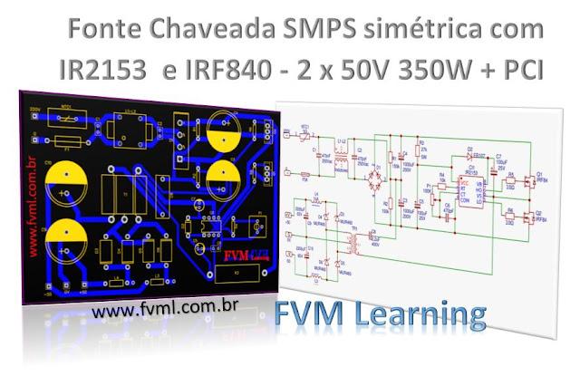 Fonte Chaveada SMPS simétrica com IR2153  e IRF840 - 2 x 50V 350W + PCI