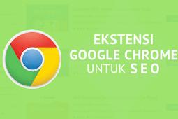Anti Ribet, Inilah Rekomendasi Google Chrome Extensions untuk Meningkatkan SEO Anda