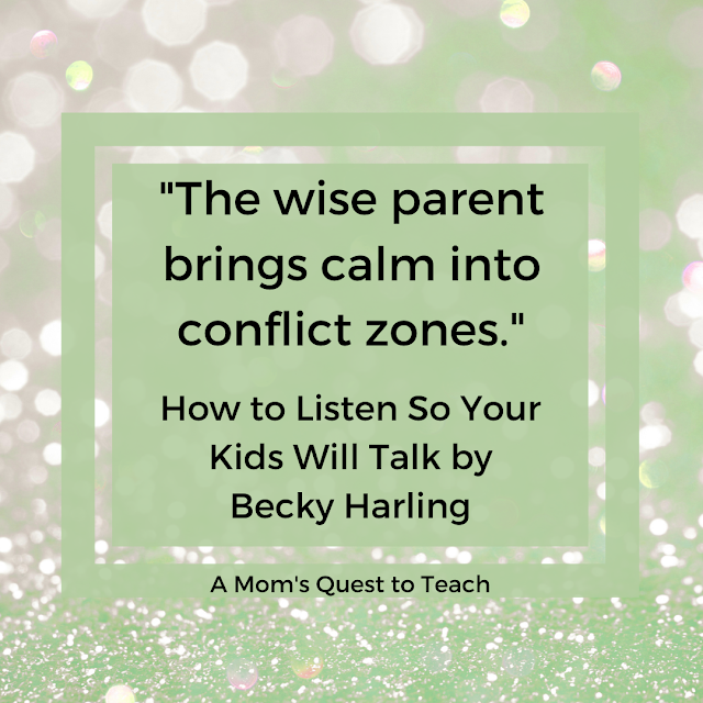 """""""The wise parent brings calm into conflict zones."""" How to Listen So Your Kids Will Talk by Becky Harling A Mom's Quest to Teach"""