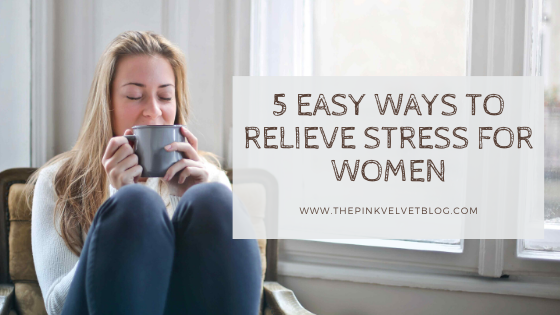 5 Easy Ways to Relieve Stress for Women