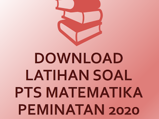 Download Latihan Soal PTS Matematika Peminatan 2020