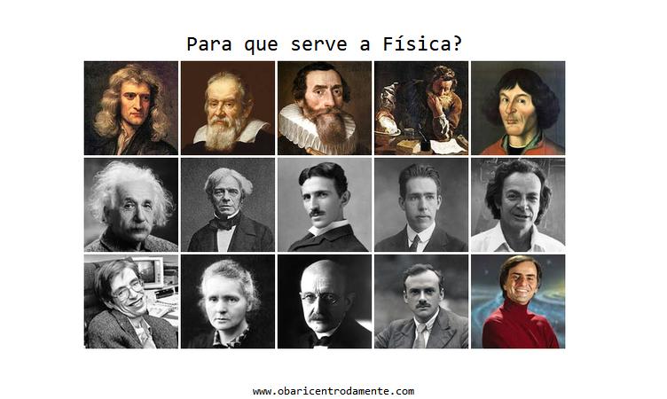 Grandes físicos da História: Newton, Galileu, Kepler, Arquimedes, Copérnico, Einstein, Faraday, Tesla, Bohr, Feynman, Hawking, Curie, Planck, Dirac, Sagan