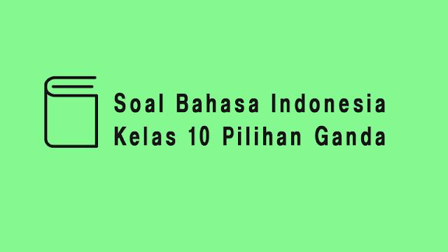 Soal Bahasa Indonesia Pilihan Ganda Berserta Jawabannya Lengkap Semester 2 SMA/MA
