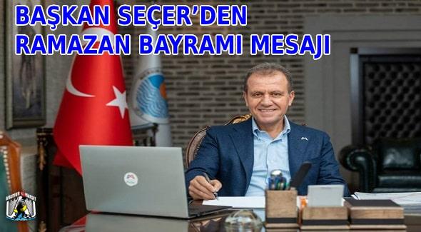 Mersin Haber,Vahap Seçer,Mersin Büyükşehir Belediyesi,2021 Ramazan Bayramı Mesajı,