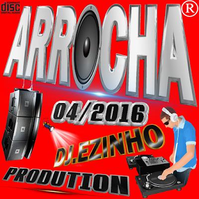 CD ARROCHA 04.2016 DJ EZINHO PRODUTION ( WWW.RESUMODOMELODY.COM.BR ) 16/04/2016