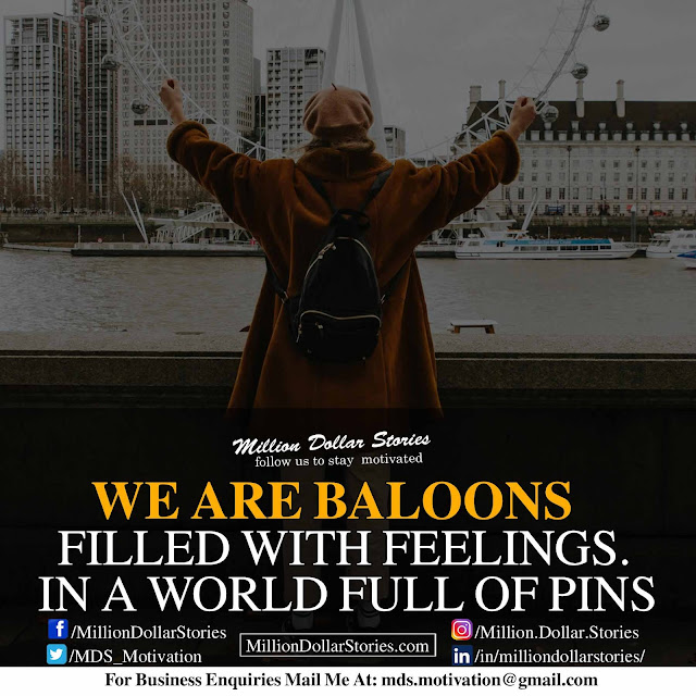morning motivation: we are baloons filled with feelings in a world full of pins