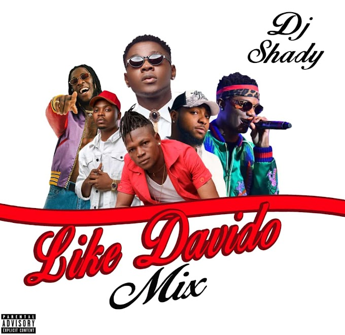 MIXTAPE: Dj Shady - Like Davido Mix