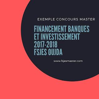 Exemple de Concours Master Financement Banques et Investissement (FBI) 2017-2018 - Fsjes Oujda