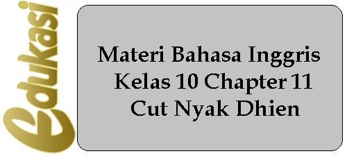 Materi Bahasa Inggris Kelas 10 Chapter 11 - Cut Nyak Dhien