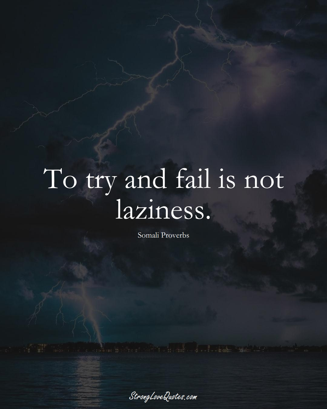 To try and fail is not laziness. (Somali Sayings);  #AfricanSayings