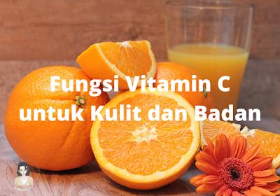Fungsi Vitamin C untuk kulit dan badan