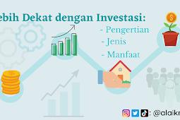 Lebih Dekat dengan Investasi: Pengertian, Jenis, dan Manfaatnya