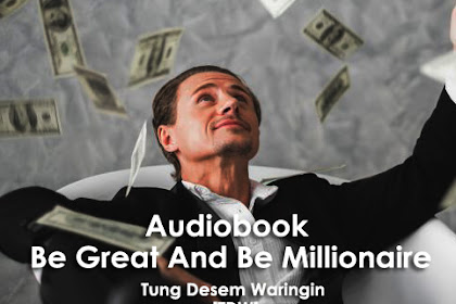 [Gratis] Audiobook Be Great And Be Millionaire Tung Desem Waringin