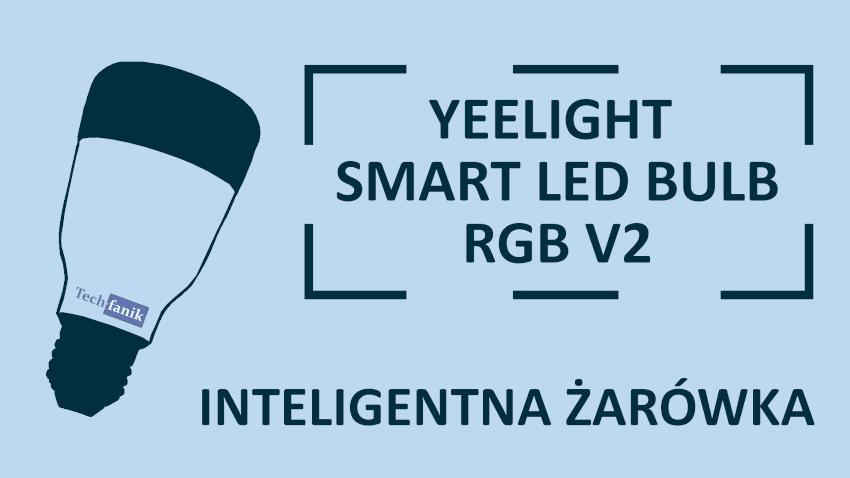 Jak działa inteligentna żarówka? Yeelight Smart LED Bulb  RGB v2 Test