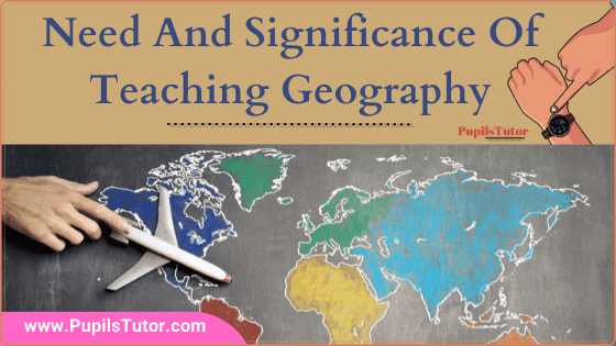 [14 Reasons] Why It Is Important To Teach Geography | Why Geography Important In Simple Words? | Significance And Need Of Teaching Geography In Points