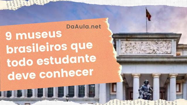 9 museus brasileiros que todo estudante deve conhecer
