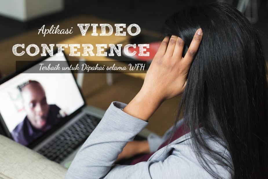 Aplikasi Video Conference Terbaik untuk Dipakai selama WFH