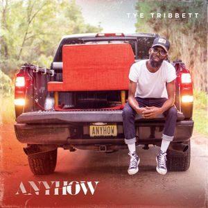 DOWNLOAD SONG: Tye Tribbet - Anyhow [Mp3 Audio, Lyrics, Video]