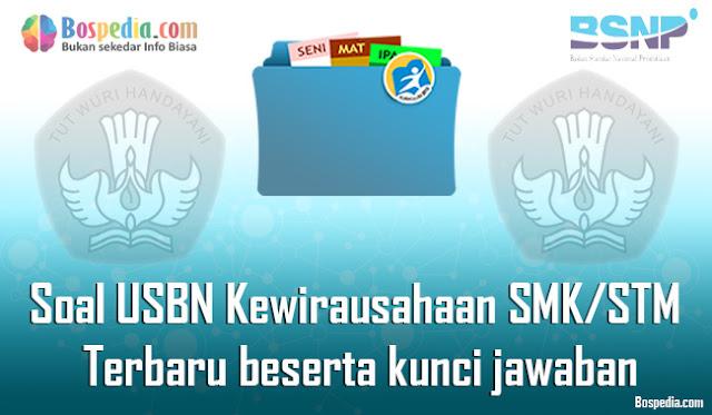 40+ Contoh Soal USBN Kewirausahaan Untuk SMK/STM Terbaru 2020 beserta kunci jawaban