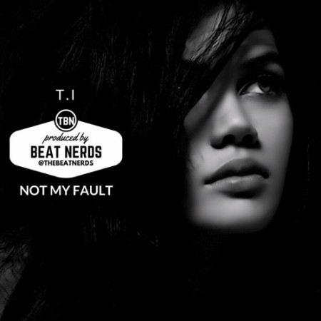 T.I. ft. Verse Simmonds – Not My Fault