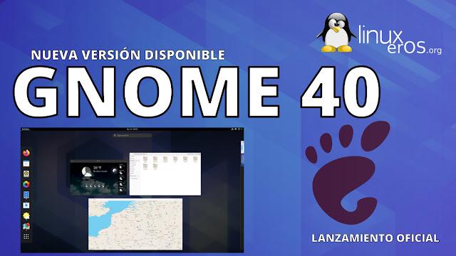 GNOME 40 lanzado oficialmente, esto es lo nuevo