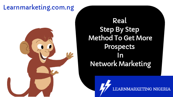 Real Step By Step Method To Get More Prospects In Network Marketing