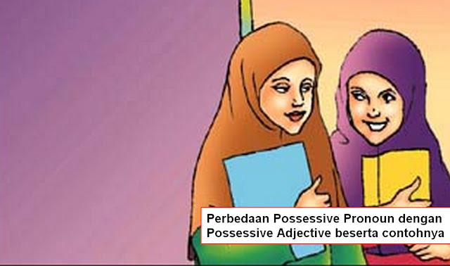 Perbedaan Possessive Pronoun dengan Possessive Adjective