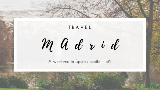 Travel | A weekend in Madrid - part 2 -  What I visited in just one day while in Madrid, Spain.