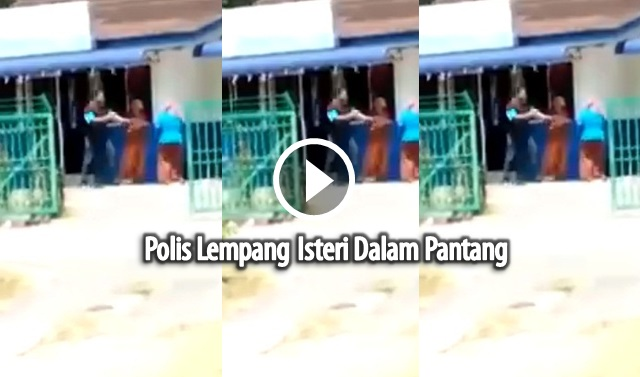 VIDEO: Anggota Polis Lempang Isteri Dalam Pantang Depan Pondok Polis Dikenakan Tindakan