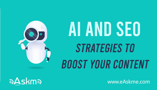 AI and SEO – Some Strategies to Power up Your Content: eAskme