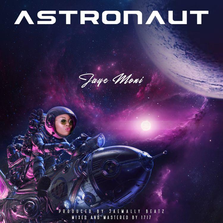 Jaye Moni - Astronaut #Arewapublisize
