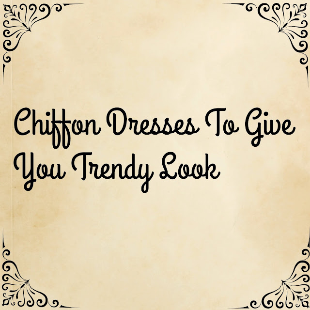 Chiffon Dresses To Give You Trendy Look