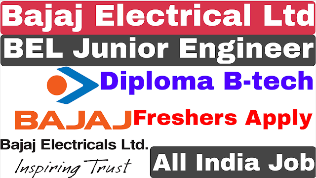 Bajaj Electrical Ltd Junior Engineer Recruitment 2021 | BEL JE Recruitment 2021 | Permanent Job