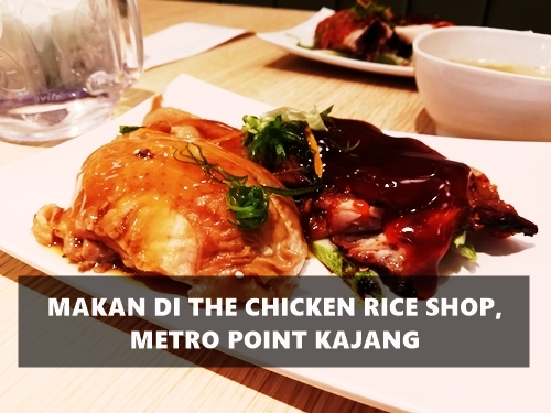 Makan di The Chicken Rice Shop, Metro Point Kajang